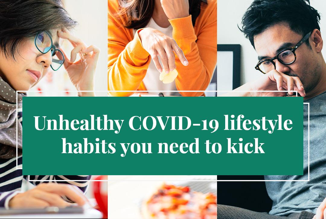 UNHEALTHY COVID-19 LIFESTYLE HABITS YOU NEED TO KICK